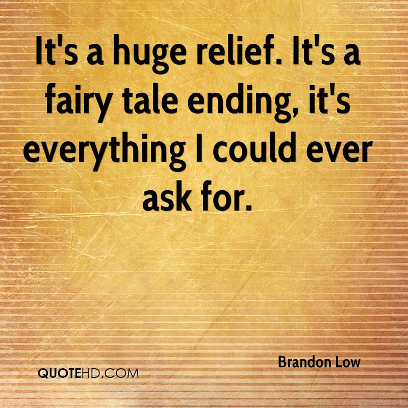 It's A Huge Relief. It's A Fairy Tale Ending, It's Everything I Could Ever Ask For. - Brandon Low