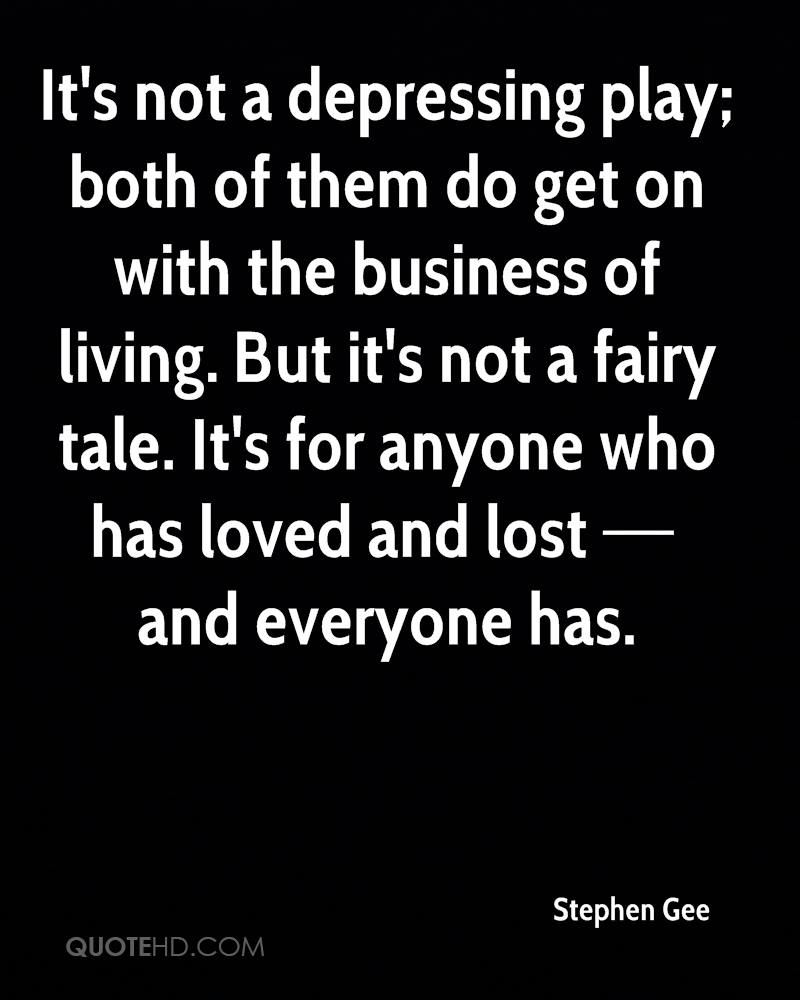 It's Not A Depressing Play - Both Of Them Do Get On With The Business Of Living. But It's Not A Fairy Tale. It's For Anyone Who Has Loved And Lost And Everyone Has. - Stephen Gee