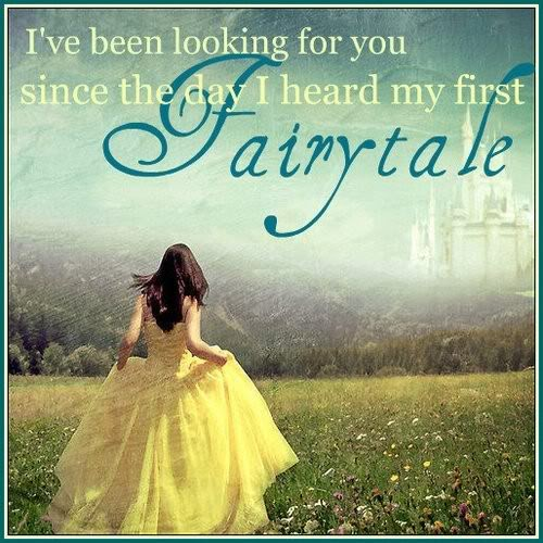 I've Been Looking For You Since The Day I Heard My First Fairytale.