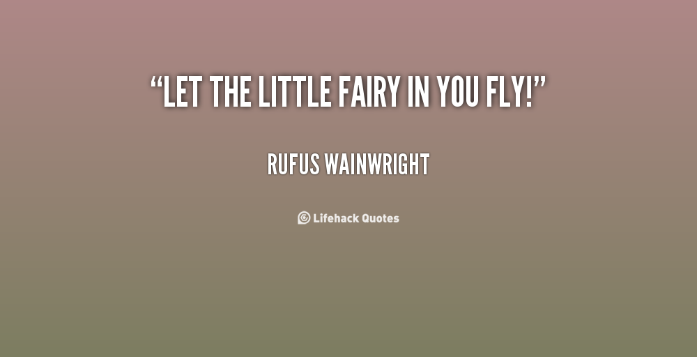 """"""" Let The Little Fairy In You Fly """" - Rufus Wainwright"""