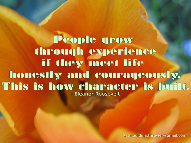 people grow through experience if they meet life honestly and