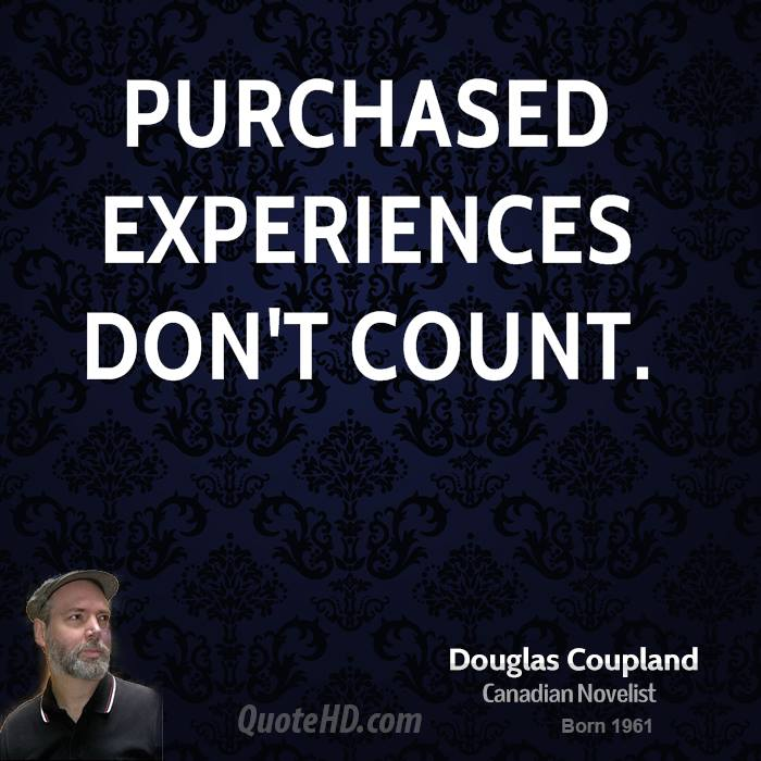 Purchased Experiences Don't Count. Doug Coupland
