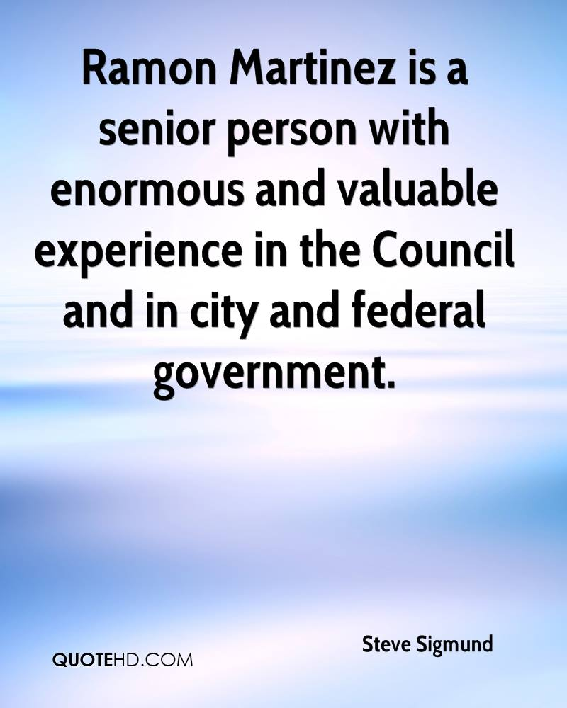 Ramon Martinez Is A Senior Person With Enormous And Valuable Experience In The Council And In City And Federal Government. - Steve Sigmund