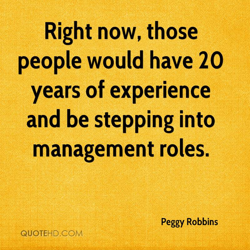 Right Now, Those People Would Have 20 Years Of Experience And Be Stepping Into Management Roles. - Peggy Robbins