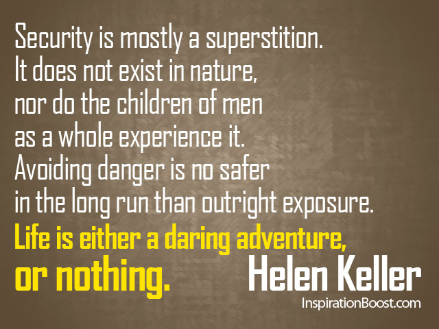 Security Is Mostly A Superstition, It Does Not Exist In Nature, Nor Do The Children Of Men As A Whole Experience It… - Helen Keller