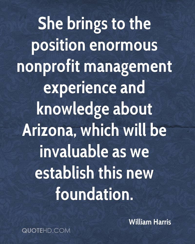 She Brings To The Position Enormous Nonprofit Management Experience And Knowledge About Arizona, Which Will Be Invaluable As We Establish This New Foundation. - William Harris