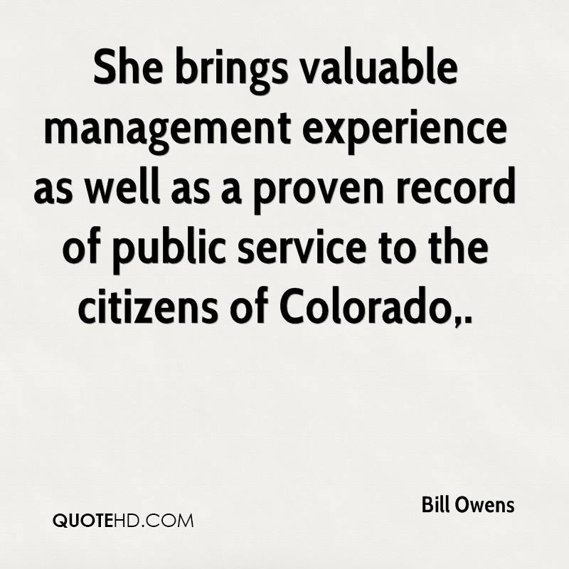 She Brings Valuable Management Experience As Well As A Proven Record Of Public Service To The Citizens Of Colorado. - Bill Owens