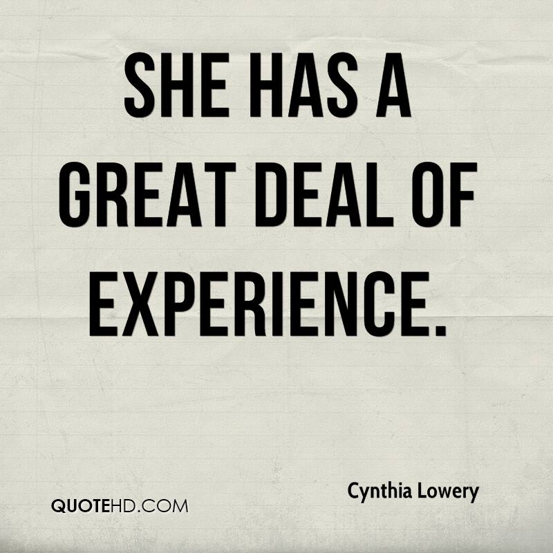 She Has A Great Deal Of Experience. - Cynthia Lowery