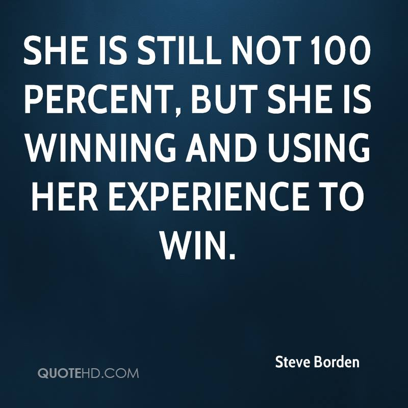 She Is Still Not 100 Percent, But She Is Winning And Using Her Experience To Win. - Steve Borden