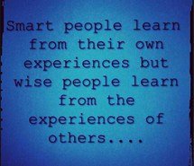 Smart People Learn From Their Own Experiences But Wise People Learn From The Experiences Of Others.