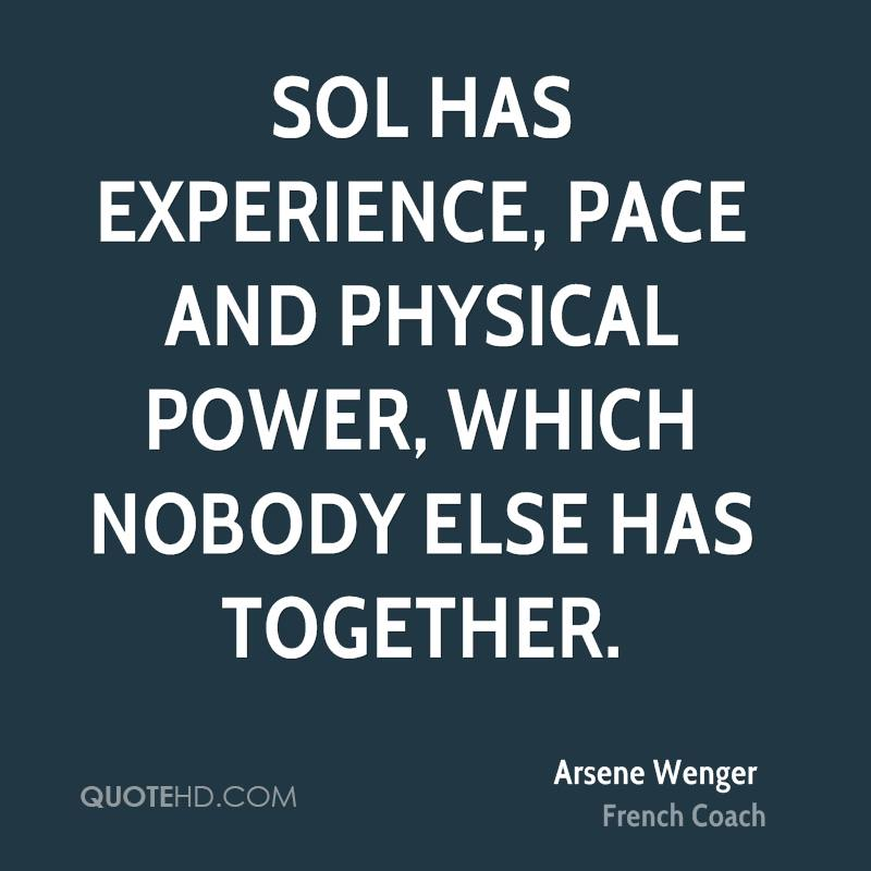 Sol Has Experience, Pace And Physical Power, Which Nobody Else Has Together. - Arsene Wenger