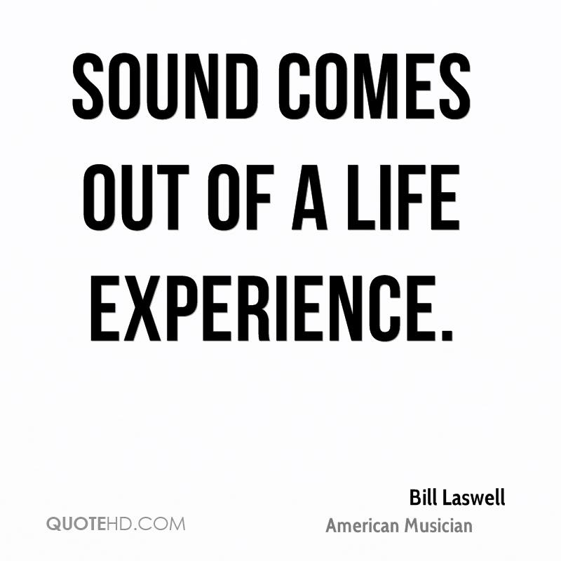 Sound Comes Out Of A Life Experience. - Bill Laswell