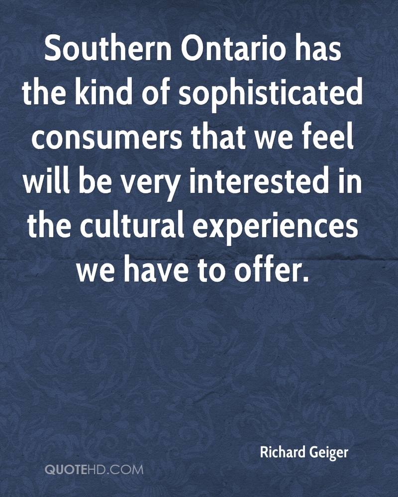 Southern Ontario Has The Kind Of Sophisticated Consumers That We Feel Will Be Very Interested In The Cultural Experiences We Have To Offer. - Richard Geiger
