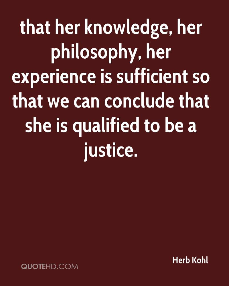 That Her Knowledge, Her Philosophy, Her Experience Is Sufficient So That We Can Conclude That She Is Qualified To Be A Justice. - Herb Kohl