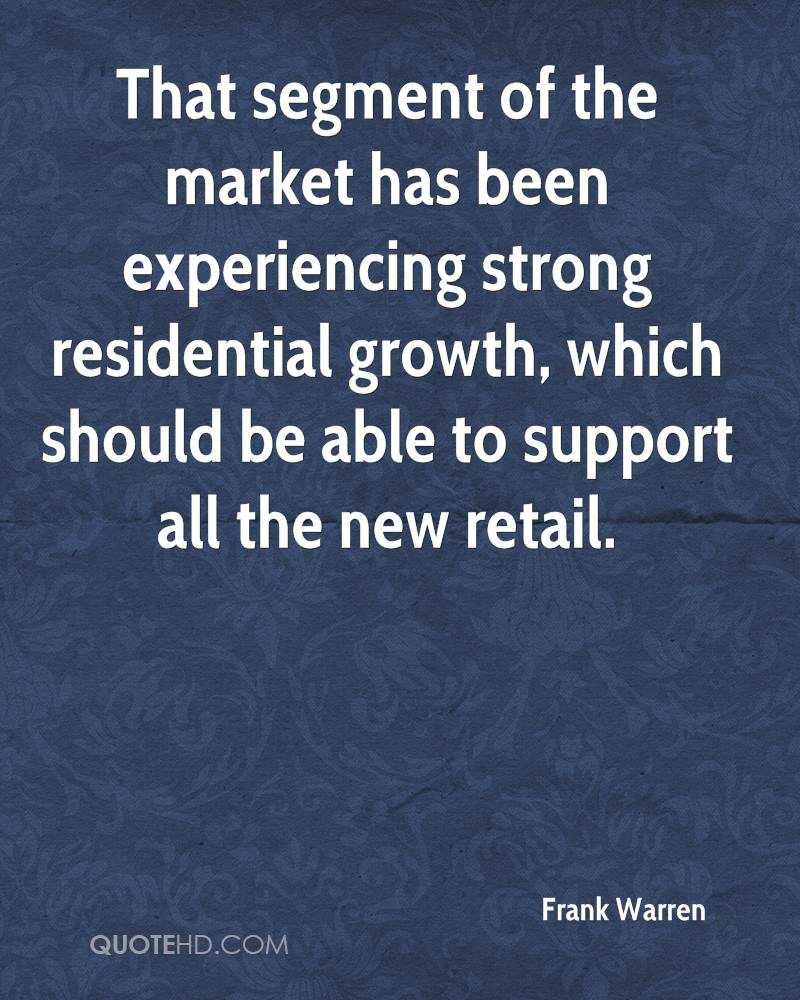 That Segment Of The Market Has Been Experiencing Strong Residential Growth, Which Should Be Able To Support All The New Retail. - Frank Warren