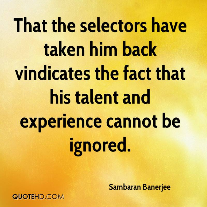 That The Selectos Have Taken Him Back Vindicates The Fact That His Talent And Experience Cannot Be Ignored. - Sambaran Banerjee