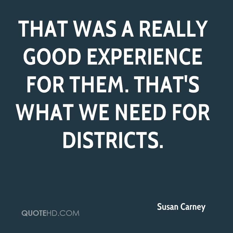 That Was A Really Good Experience For Them. That's What We Need For District. - Susan Carney