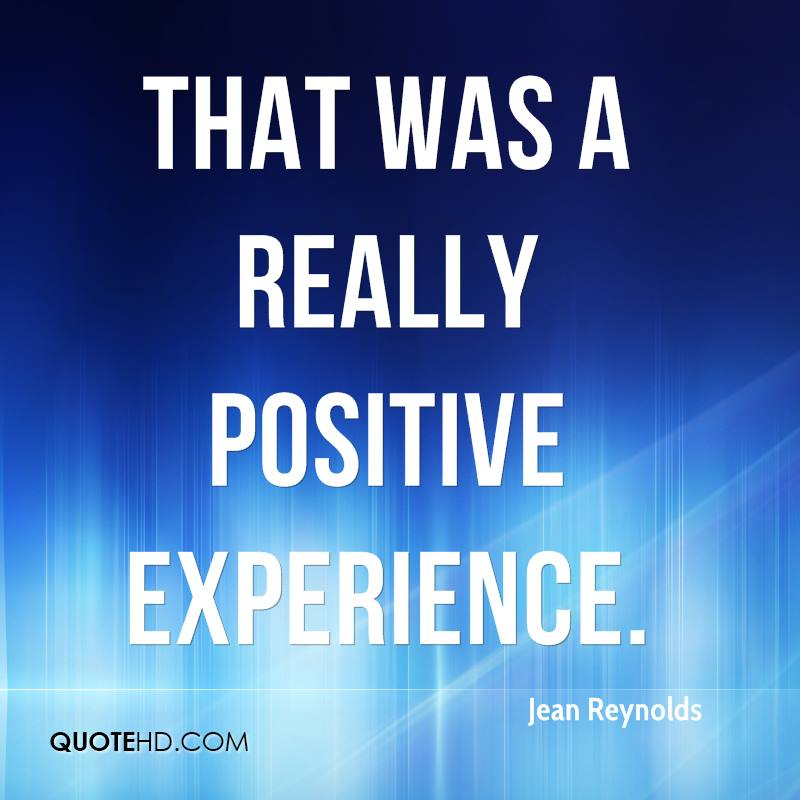 That Was A Really Positive Experience. - Jean Reynolds