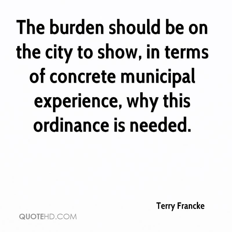 The Burden Should Be On The City To Show, In Terms Of Concrete Municipal, Experience, Why This Ordinance Is Needed. - Terry Francke