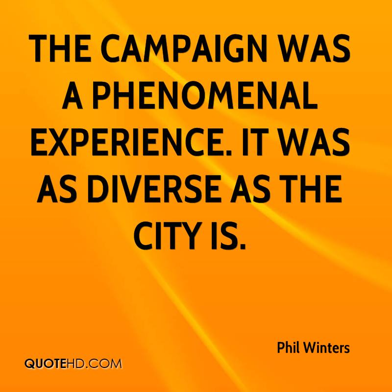 The Campaign Was A Phenomenal Experience. It Was As Diverse As The City Is. - Phil Winters