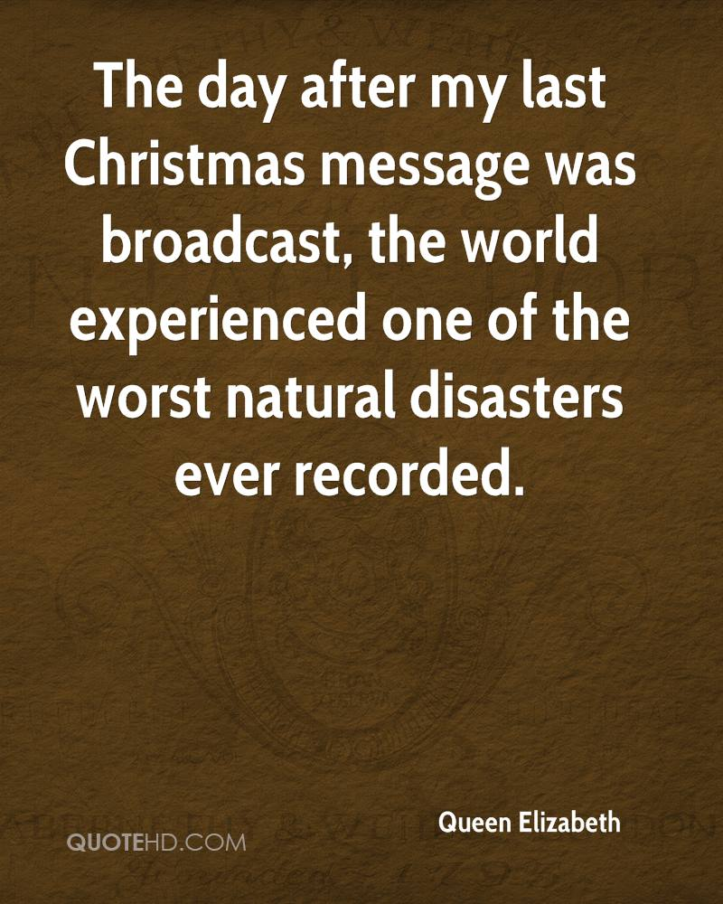 The Day After My Last Christmas Message Was Broadcast, The World Experience One Of The Worst Natural Disasters Ever Recorded. - Queen Elizabeth