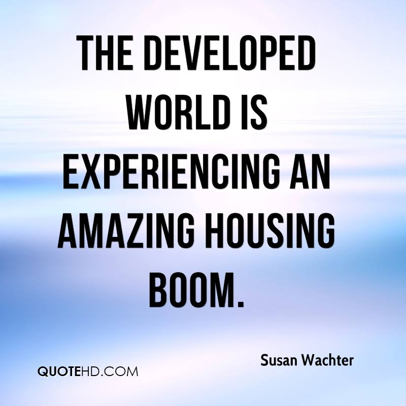 The Developed World Is Experiencing An Amazing Housing Boom. - Susan Wachter
