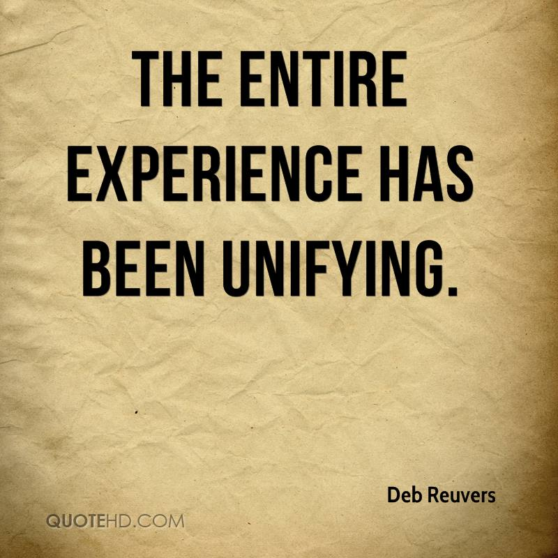 The Entire Experience Has Been Unifying. - Deb Reuvers