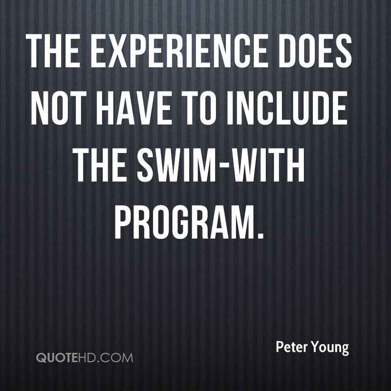 The Experience Does Not Have To Include The Swim-With Program. - Peter Young