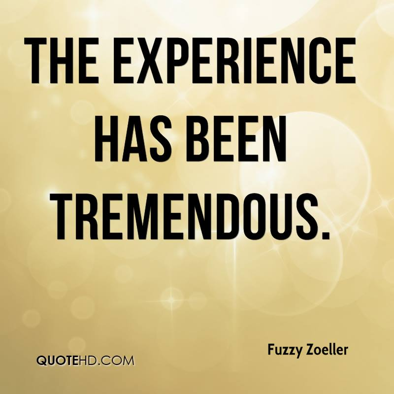 The Experience Has Been Tremendous. - Fuzzy Zoeller