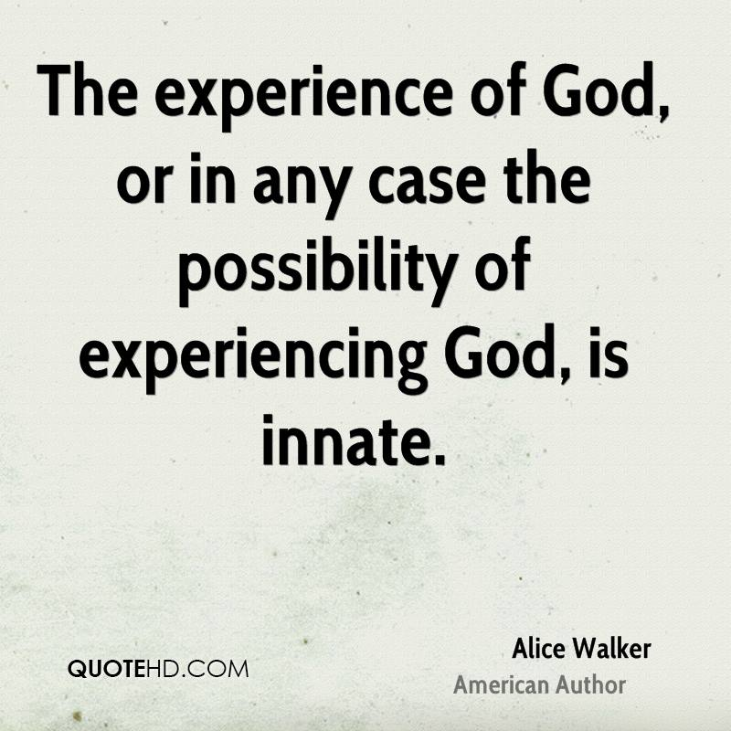 The Experience Of God, Or In Any Case The Possibilty Of Experiencing God, Is Innate. - Alice Walker