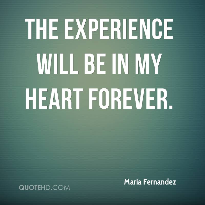 The Experience Will Be In My Heart Forever. - Maria Fernandez