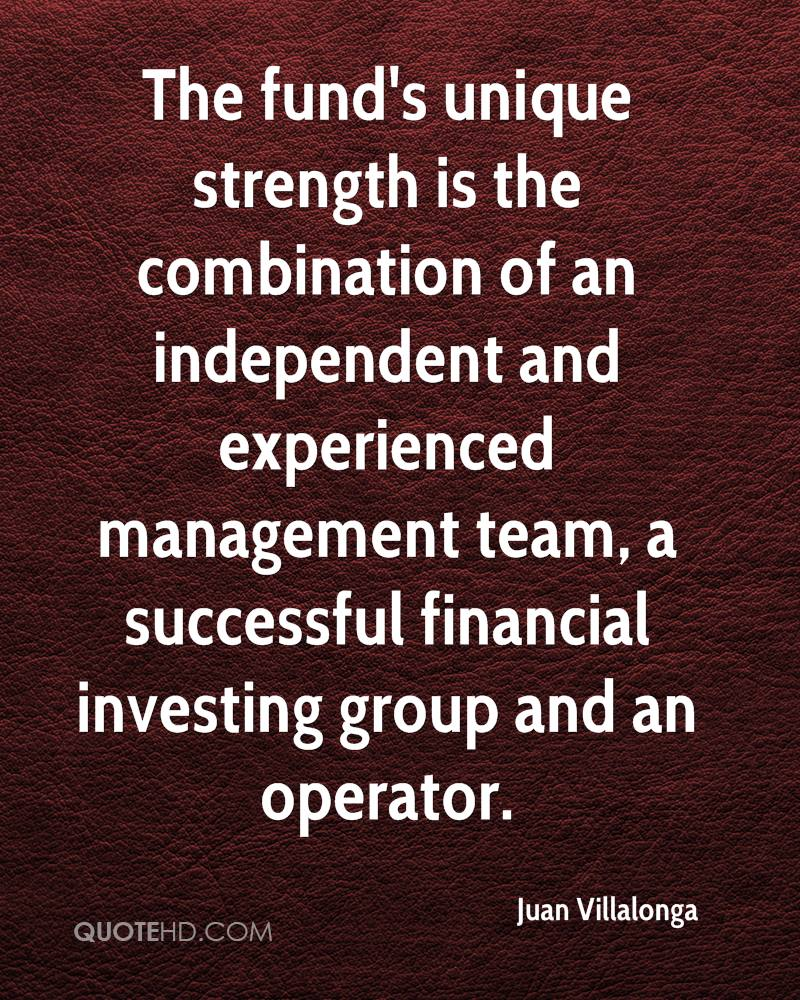 The Fund's Unique Strength Is The Combination Of An Independent And Experienced Management Team, A Successful Financial Investing Group And An Operator. - Juan Villalonga