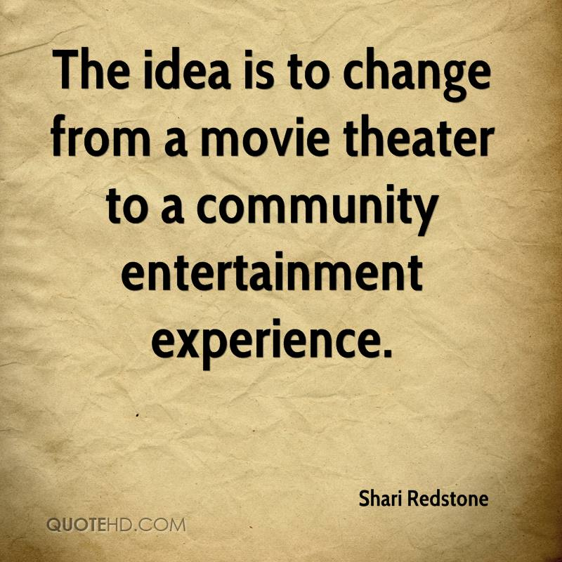 The Idea Is To Change From A Movie Theater To A Community Entertainment Experience. - Shari Redstone