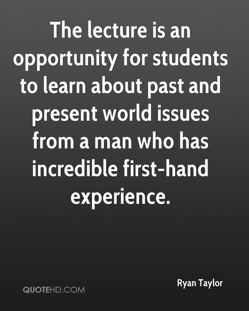 The Lecture Is An Opportunity For Students To Learn About Past And Present World Issues From A Man Who Has Incredible First-Hand Experience. - Ryan Taylor