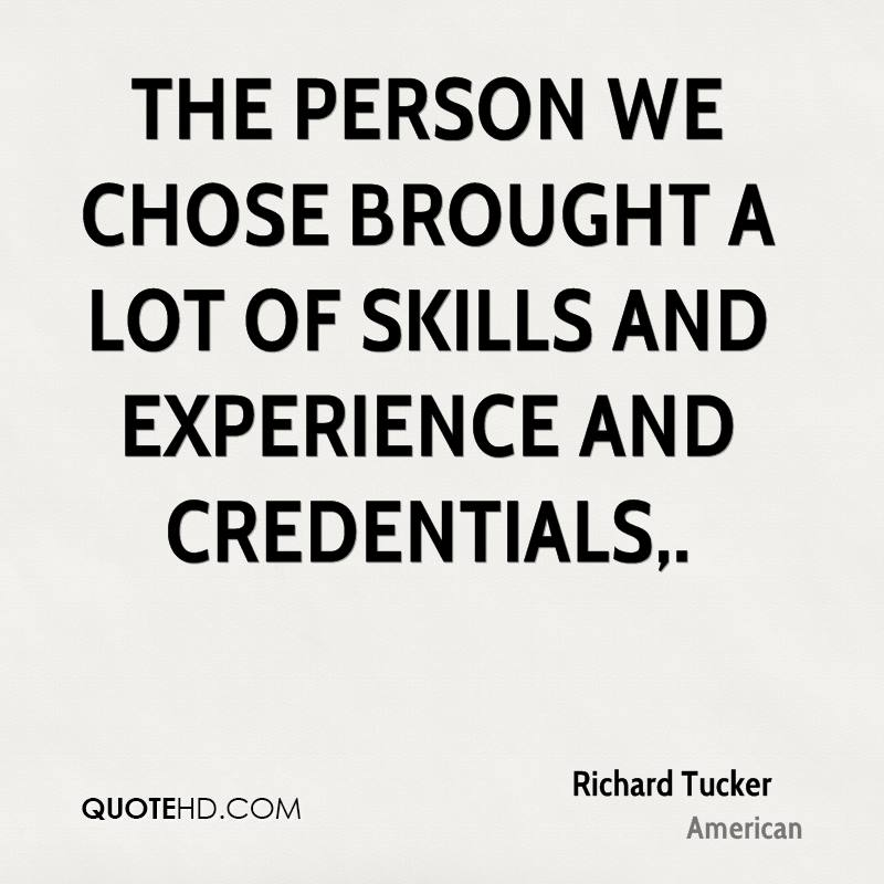 The Person We Chose Brought A Lot Of Skills And Experience And Credentials. - Richard Tucker