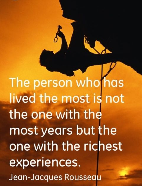 The Person Who Has Lived The Most Is Not The One With The Most Years But The One With The Richest Experiences. - Jean Jacques Rousseau