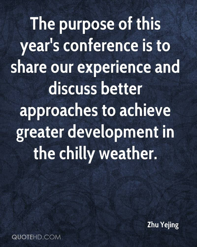 The Purpose Of This Year's Conference Is To Share Our Experience And Discuss Better Approaches To Achieve Greater Development In The Chilly Weather. - Zhu Yejing