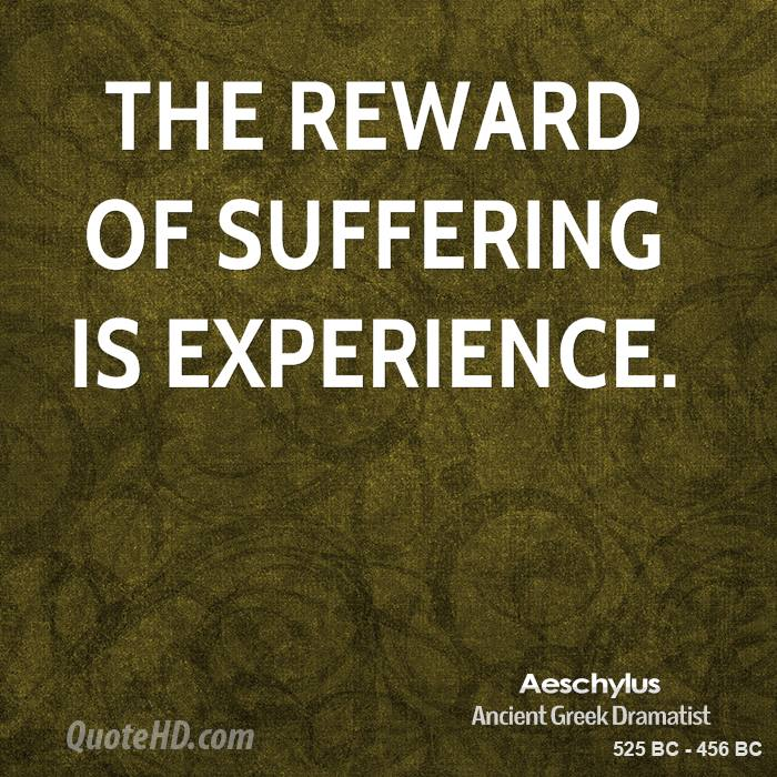 The Reward Of Suffering Is Experience. - Aeschylus