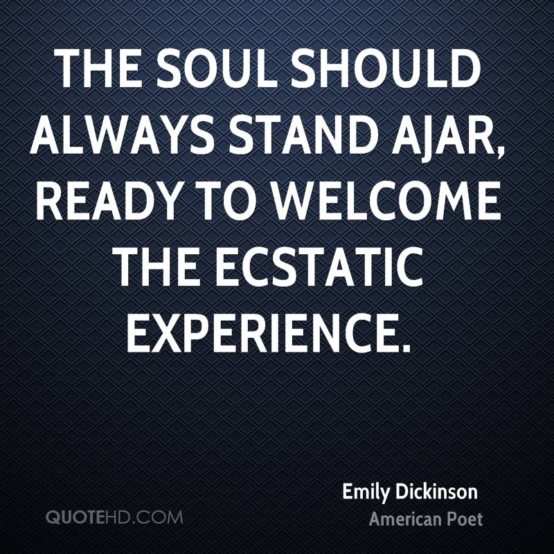 The Soul Should Always Stand Ajar, Ready To Welcome The Ecstatic Experience. - Emily Dickinson