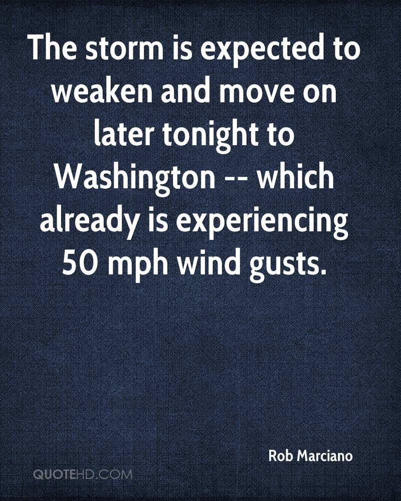 The Storm Is Expected To Weaken And Move On Later Tonight To Washington- Which Already Is Experiencing 50 Mph Wind Gusts. - Rob Marciano