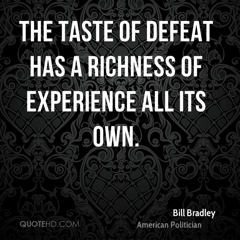 The Taste Of Defeat Has A Richness Of Experience All Its Own. - Bill Bradley