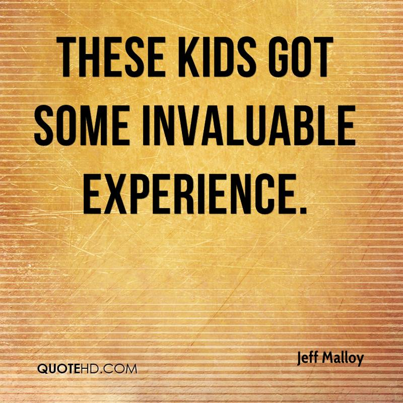 These Kids Got Some Invaluable Experience. - Jeff Malloy