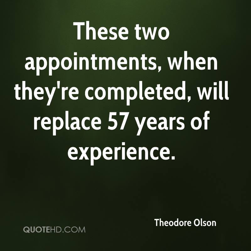 These Two Appointments, When They're Completed, Will Replace 57 Years Of Experience . - Theodore Olson