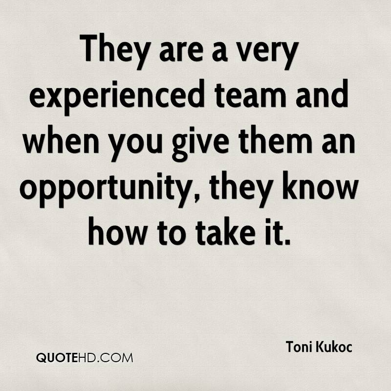 They Are A Very Experienced Team And When You Give Them An Opportunity, They Know How To Take It. - Toni Kukoc