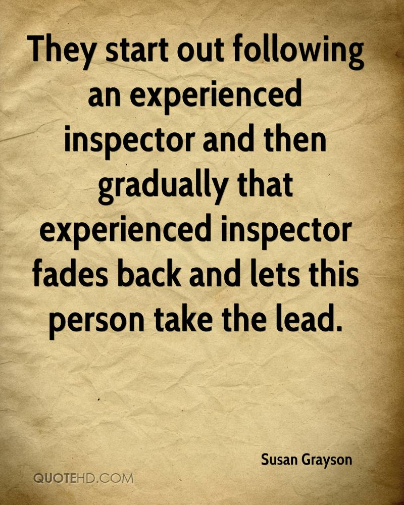 They Start Out Following And Experienced Inspector And Then Gradually That Experienced Inspector Fades Back And Lets This Person Take The Lead. - Susan Grayson