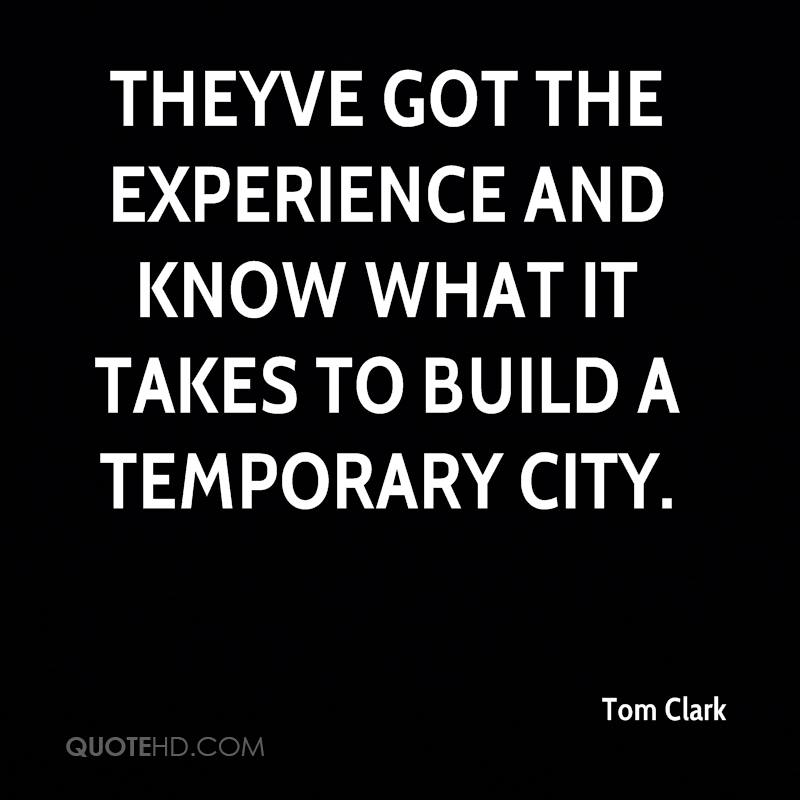 They've Got The Experience And Know What It Takes To Build A Temporary City. - Tom Clark