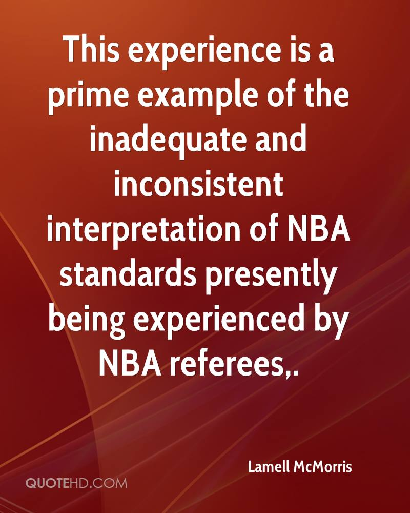 This Experience Is A Prime Example Of The Inadequate And Inconsistent Interpretation Of NBA Standards Presently Being Experienced By NBA Referees. - Lamell McMorris