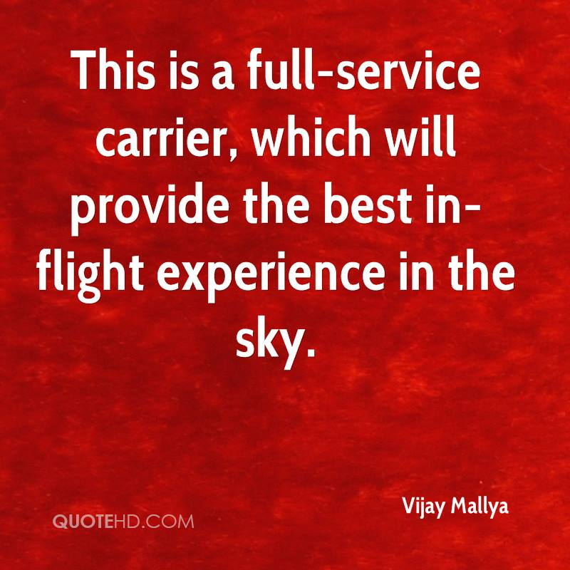 This Is A Full-Service Carrier, Which Will Provide The Best In-Flight Experience In The Sky. - Vijay Mallya
