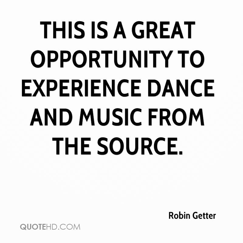 This Is A Great Opportunity To Experience Dance And Music From The Source. - Robin Getter