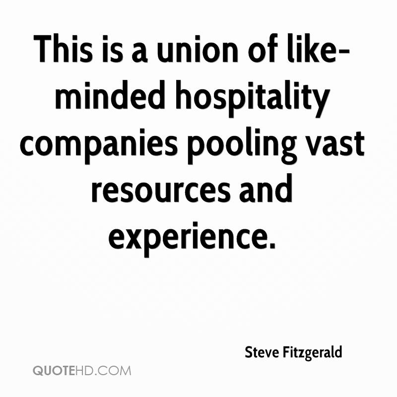 This Is A Union Of Like Minder Hospitality Companies Pooling Vast Resources And Experience. - Steve Fitzgerald